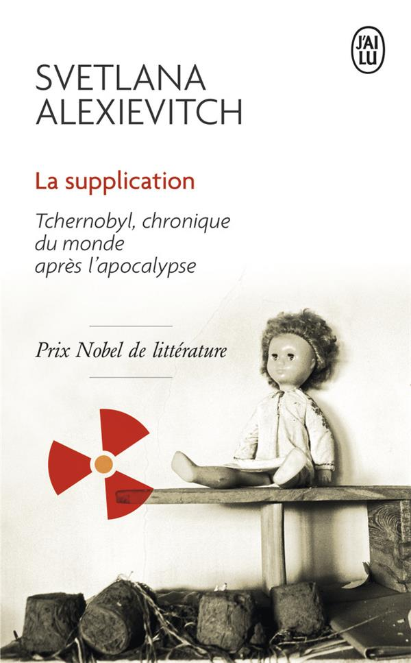 LA SUPPLICATION - TCHERNOBYL, CHRONIQUE DU MONDE APRES L'APOCALYPSE